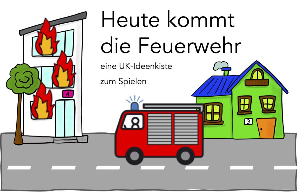 Heute kommt die Feuerwehr - eine UK-Ideenkiste zum Spielen